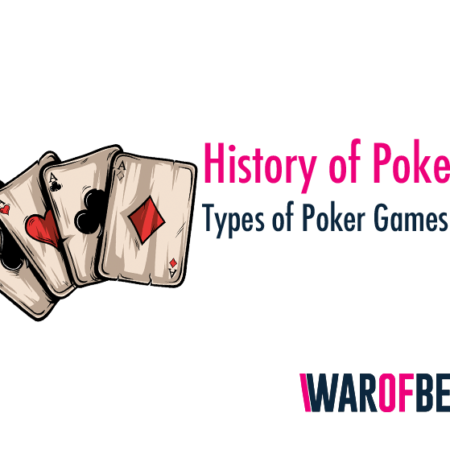 History of Poker and Types of Poker Games