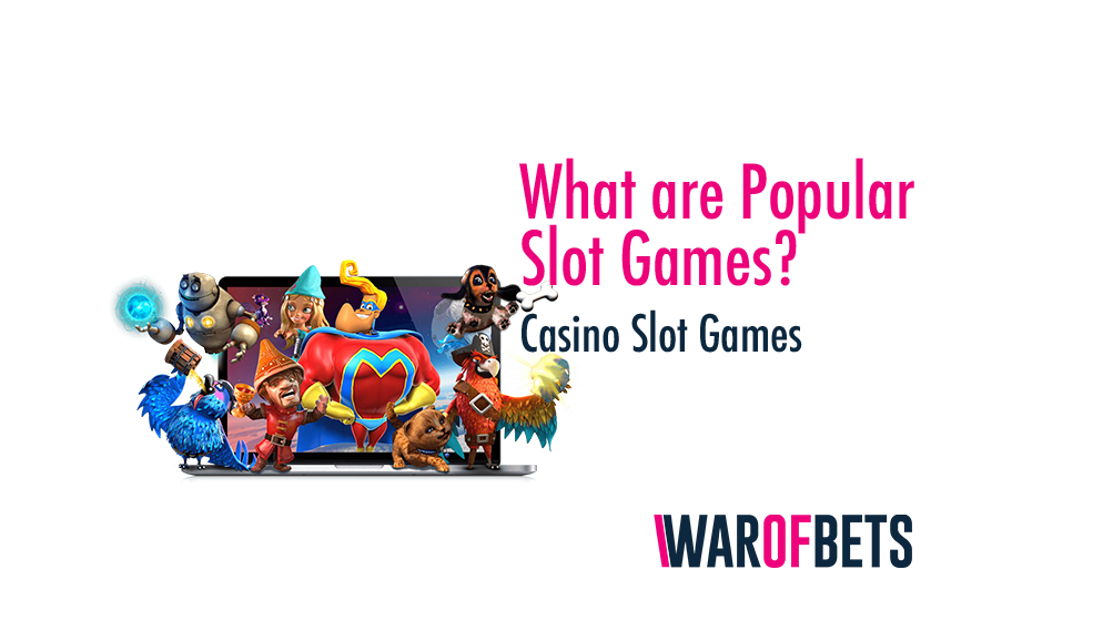 What are Popular Slot Games? Casino Slot Games