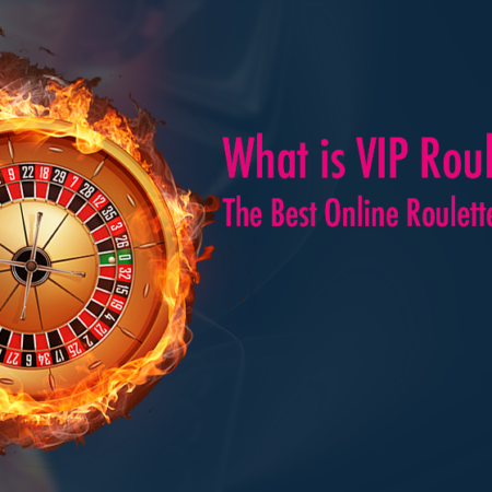 What is VIP Roulette? The Best Online Roulette Game