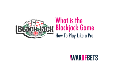 What is the Blackjack Game and How To Play Like a Pro
