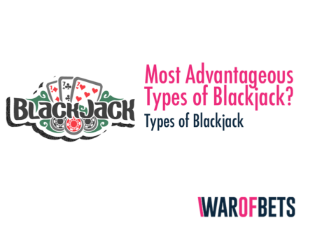 What are The Most Advantageous Types of The Blackjack Game
