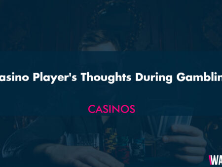 Casino Player's Thoughts During Gambling