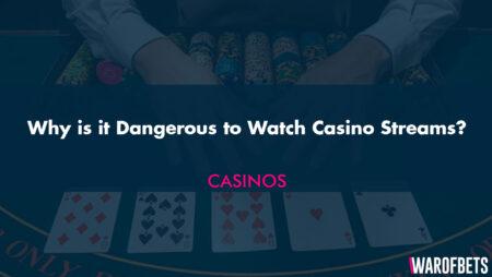 Why is it Dangerous to Watch Casino Streams?