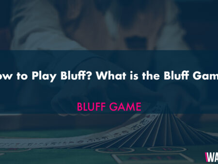 How to Play Bluff? What is the Bluff Game?