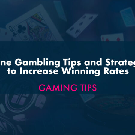 Online Gambling Tips and Strategies to Increase Winning Rates