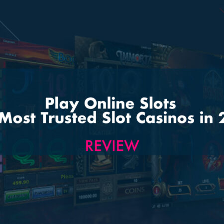 Play Online Slots – Most Trusted Slot Casinos in 2020