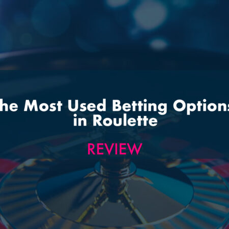 The Most Used Betting Options in Roulette
