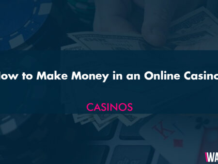 How to Make Money in an Online Casino?