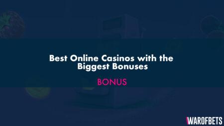 Best Online Casinos with the Biggest Bonuses