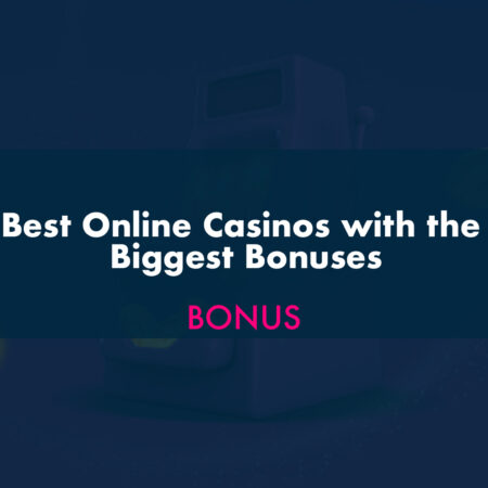 Best Online Casinos with the Biggest Bonuses