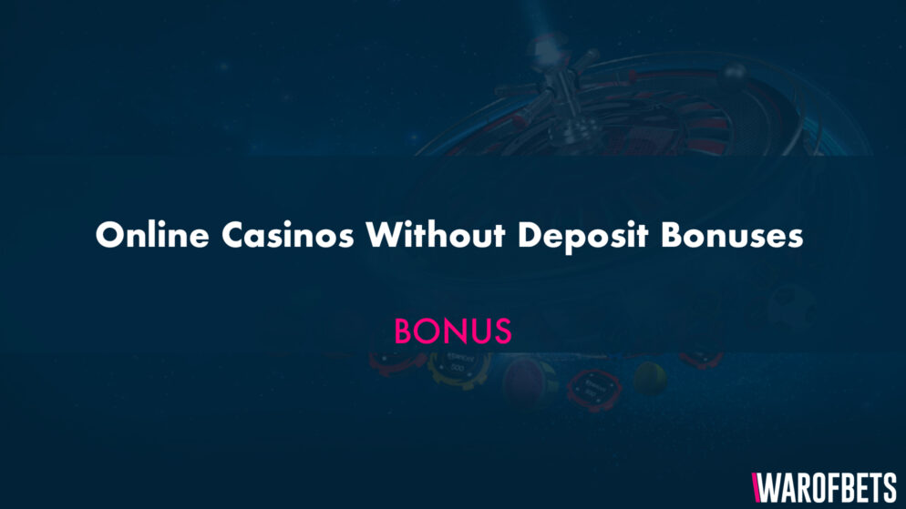 Online Casinos Without Deposit Bonuses