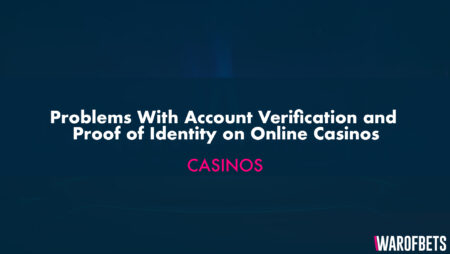 Problems With Account Verification and Proof of Identity on Online Casinos