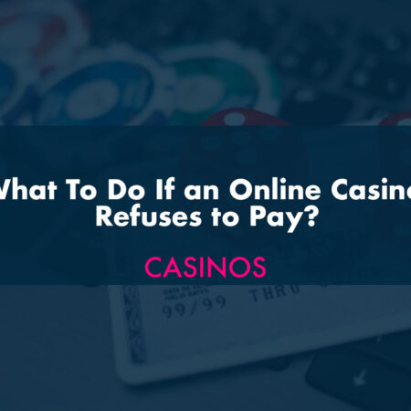 What To Do If an Online Casino Refuses to Pay?