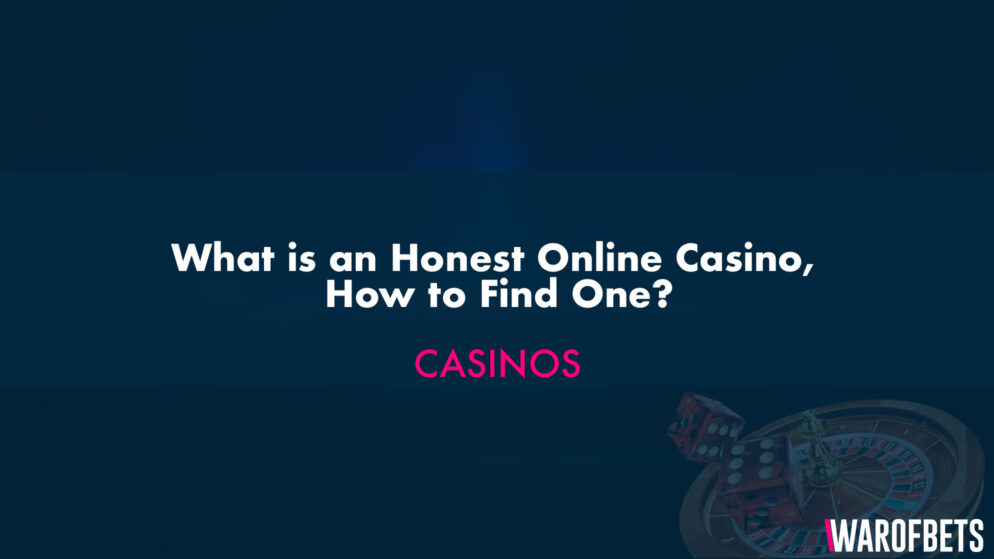 What is an Honest Online Casino, How to Find One?