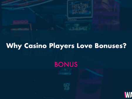 Why Casino Players Love Bonuses?