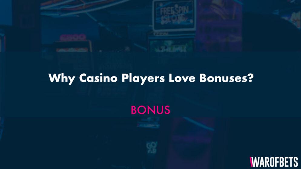 Why Casino Players Love Bonuses?