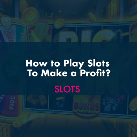 How to Play Slots to Make a Profit?