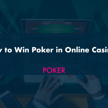 How to Win Poker in Online Casinos?