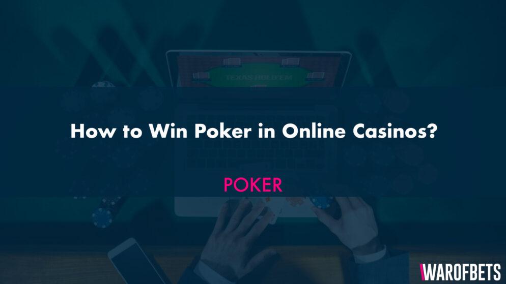 How to Win Poker in Online Casinos?