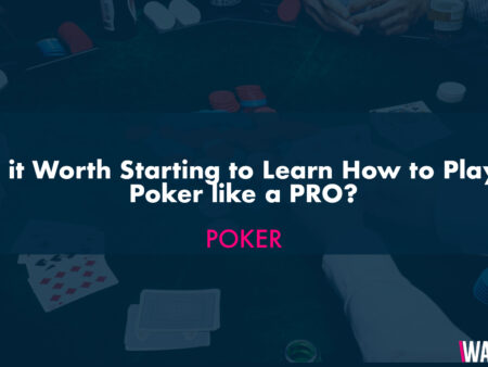 Is it Worth Starting to Learn How to Play  Poker like a PRO?