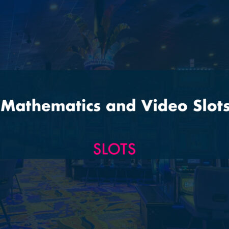 Mathematics and Video Slots