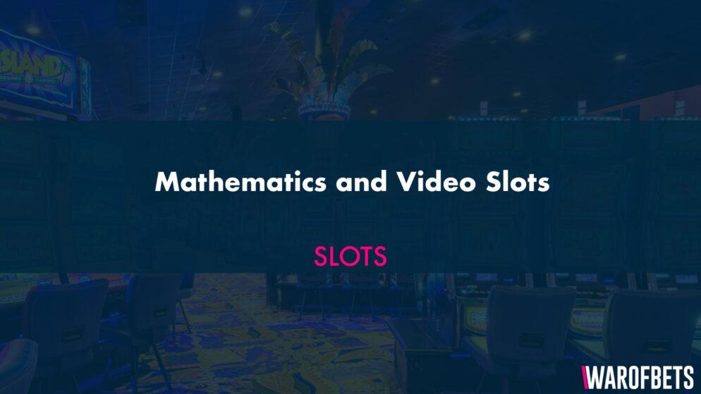 Mathematics and Video Slots