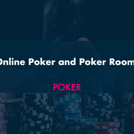 Online Poker and Poker Rooms