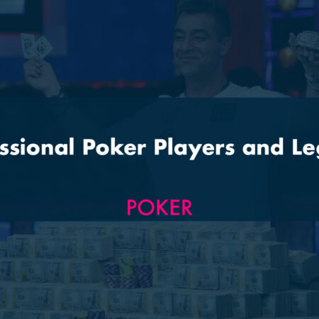 Professional Poker Players and Legends