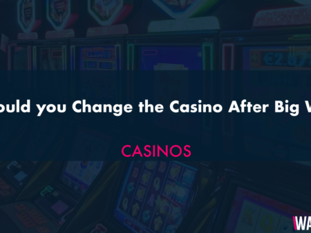 Should you Change the Casino After Big Win
