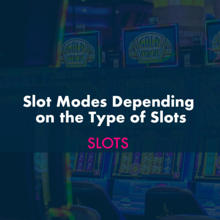 Slot Modes Depending on the Type of Slots