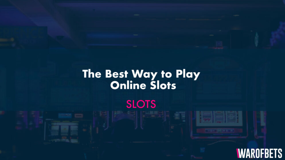 The Best Way to Play Online Slots