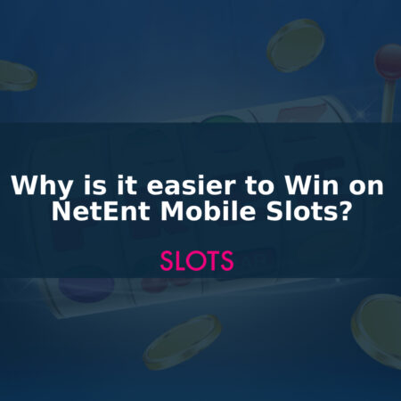 Why is it easier to Win on NetEnt Mobile Slots?