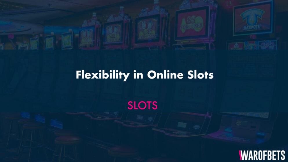 Flexibility in Online Slots