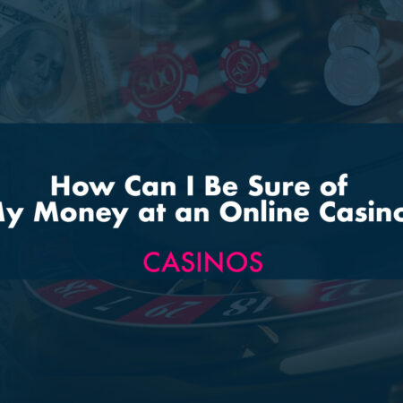 How Can I Be Sure of My Money at an Online Casino?