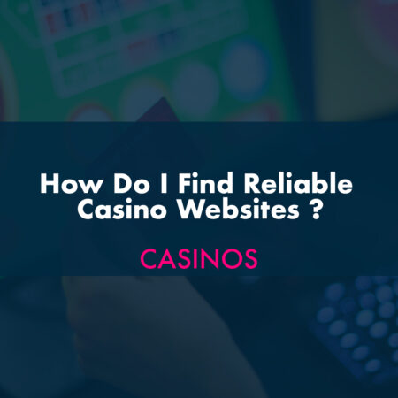 How Do I Find Reliable Casino Websites?