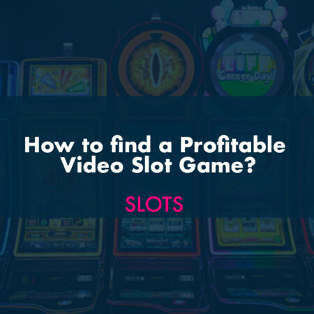 How to find a Profitable Video Slot Game?