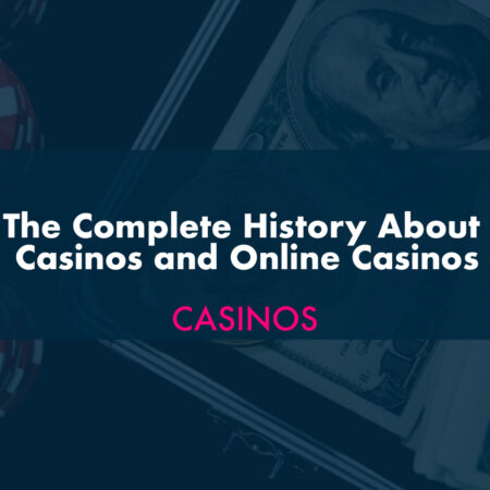 The Complete History About Casinos and Online Casinos