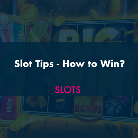 Slot Tips – How to Win?