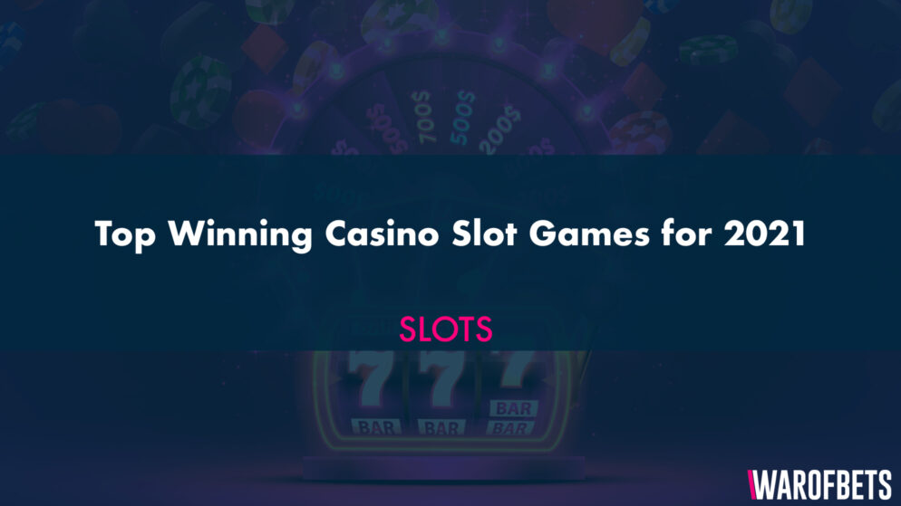 Top Winning Casino Slot Games for 2021
