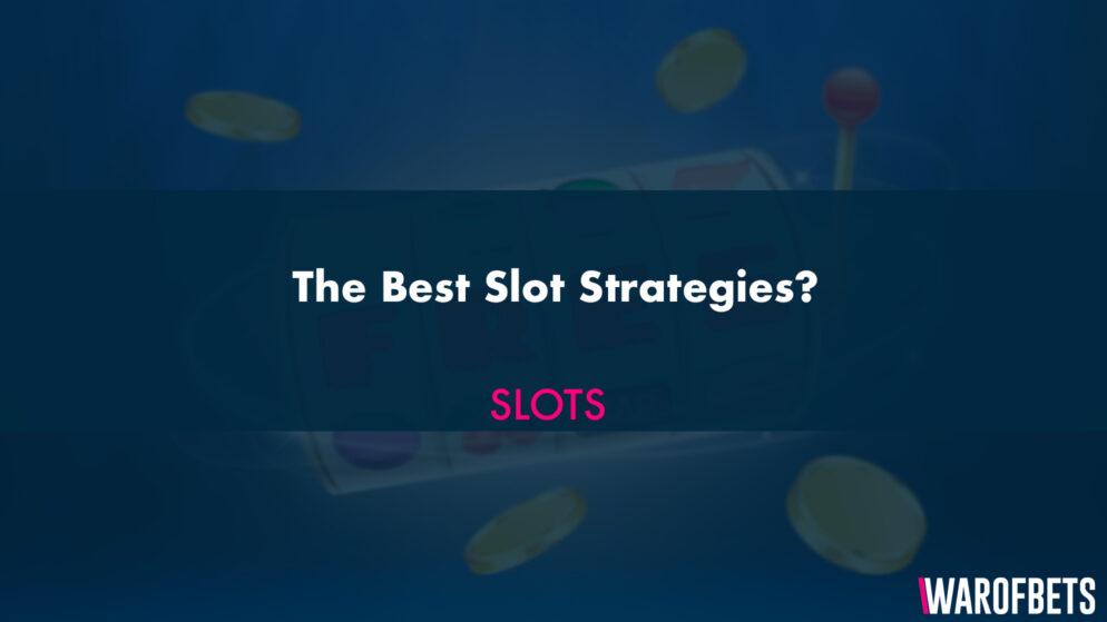 The Best Slot Tactics and Slot Strategies