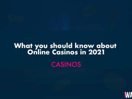 What you should know about Online Casinos in 2021