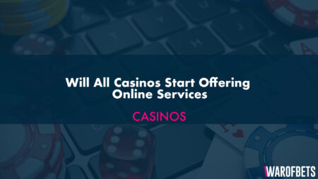 Will All Casinos Start Offering Online Services