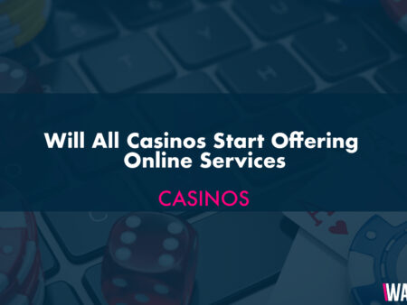 Will All Casinos Start Offering Online Services