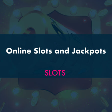 Online Slots and Jackpots