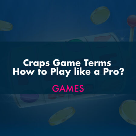 Craps Game Terms –  Play like a Pro