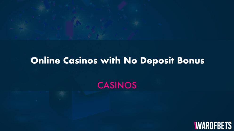 Online Casinos with No Deposit Bonus