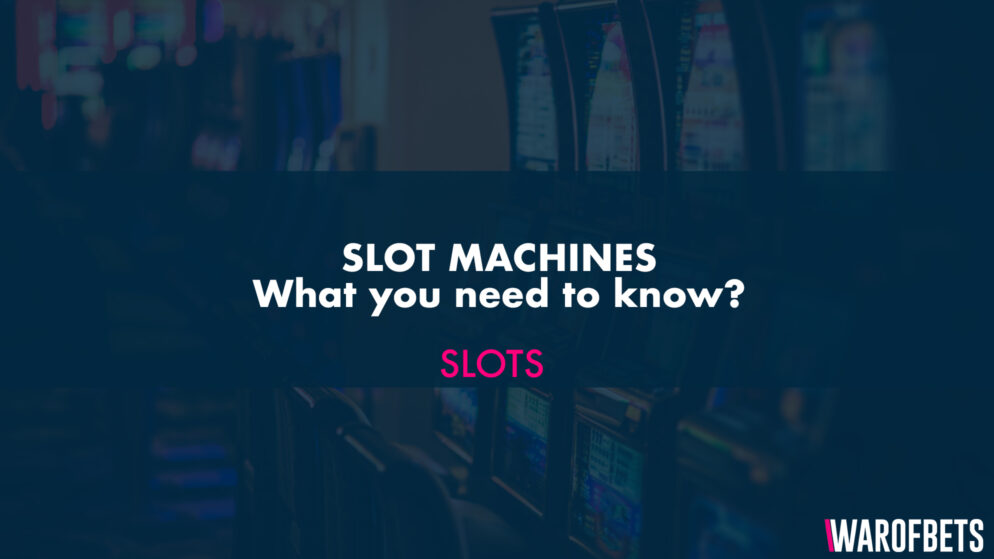 Slot Machines – What do you need to know?